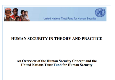 HUMAN SECURITY IN THEORY AND PRACTICE: An Overview of the Human Security Concept and the UN